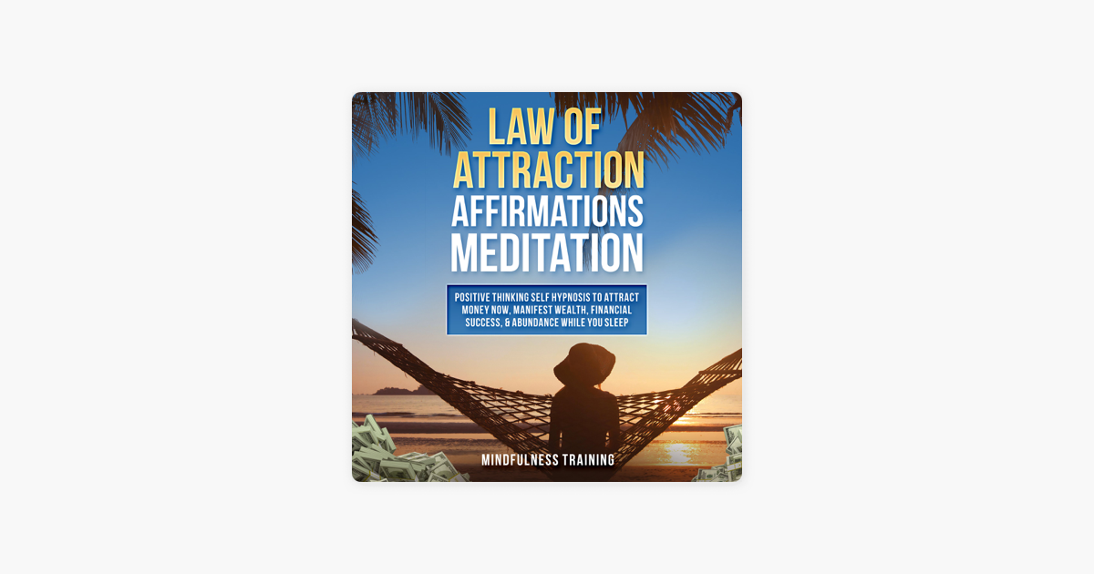 ‎Law of Attraction Affirmations Meditation: Positive Thinking Self Hypnosis  to Attract Money Now, Manifest Wealth, Financial Success, & Abundance