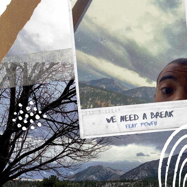 We Need a Break (feat. Powfu) - Single