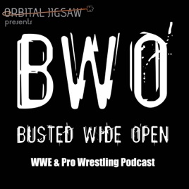 Busted Wide Open: #128 WWE Road to WrestleMania – Part III