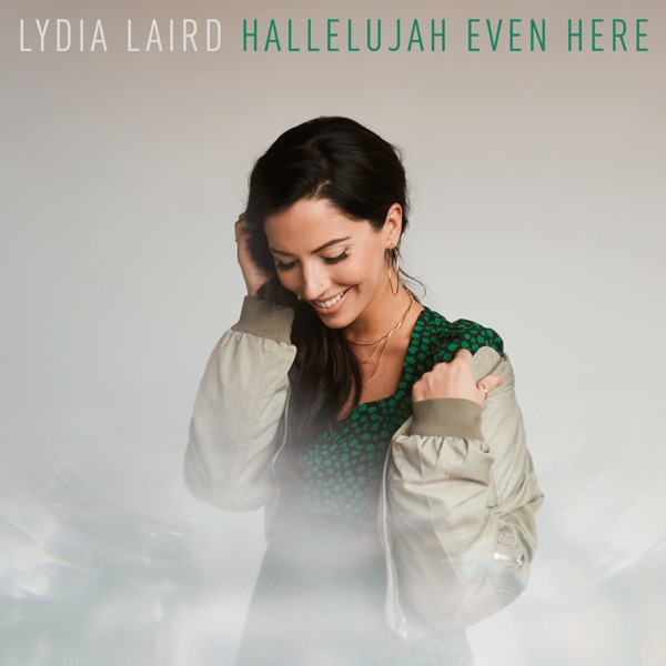 Lydia Laird - Hallelujah Even Here
