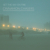 Cinnamon Chasers - Set the Sky on Fire artwork