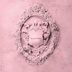 KILL THIS LOVE  EP  BLACKPINK BLACKPINK album songs, reviews, credits