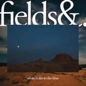 Fields&. - White Holes in the Blue