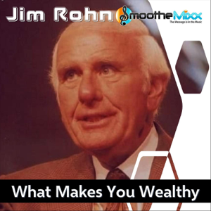 Jim Rohn & Roy Smoothe - What Makes You Wealthy (Smoothe Mixx)