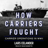 Lars Celander - How Carriers Fought: Carrier Operations in WWII  artwork