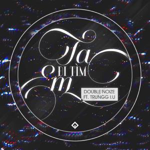 Double Noize - Ta Đi Tìm Em feat. Trungg I.U