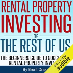 Rental Property Investing for the Rest of Us: The Beginners Guide to Successful Rental Property Investing (Unabridged)