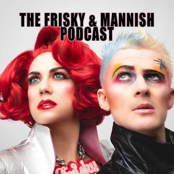 The Frisky & Mannish Podcast