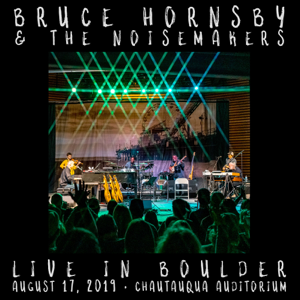 Bruce Hornsby & The Noisemakers - Live in Boulder, CO 8/17/19