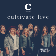 Cultivate (Live) - Sandals Worship - Sandals Worship
