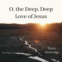 O, The Deep, Deep Love of Jesus