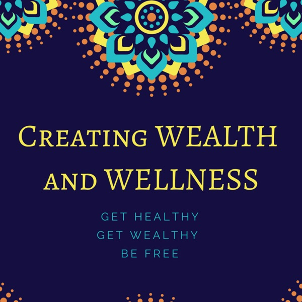 Creating Wealth and Wellness