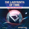 Anthony Peake - The Labyrinth of Time: The Illusion of Past, Present and Future (Unabridged)  artwork