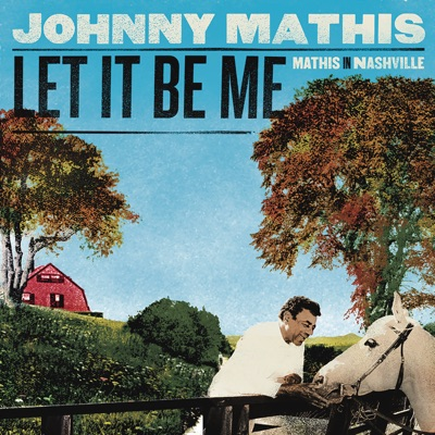 Let It Be Me: Mathis In Nashville - Johnny Mathis