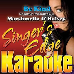 Singer's Edge Karaoke - Be Kind (Originally Performed By Marshmello & Halsey) [Karaoke]