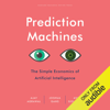 Ajay Agrawal, Joshua Gans & Avi Goldfarb - Prediction Machines: The Simple Economics of Artificial Intelligence (Unabridged)  artwork
