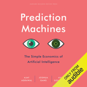 Prediction Machines: The Simple Economics of Artificial Intelligence (Unabridged)