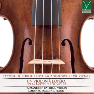 Emmanuele Baldini & Lorenzo Baldini - Bazzini, De Bériot, Ernst, Paganini, Sivori, Vieuxtemps: Un violon à l'opéra (Opera Fantasies for Violin)