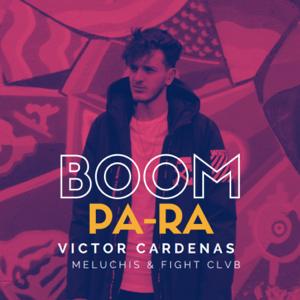 Victor Cardenas, Meluchis & FIGHT CLVB - Boom Pa Ra