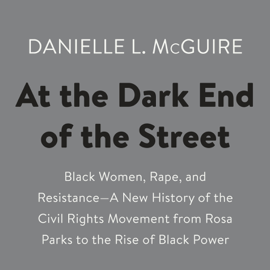 At the Dark End of the Street: Black Women, Rape, and Resistance--A New History of the Civil Rights Movement from Rosa Parks to the Rise of Black Power (Unabridged) audiobook