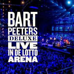 Bart Peeters - Bart Peeters Deluxe - Live in de Lotto Arena