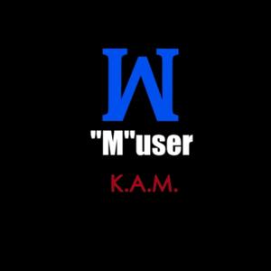 """K.A.M. - """"M""""user"""