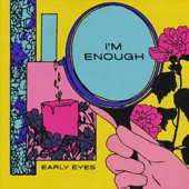 Early Eyes - I'm Enough