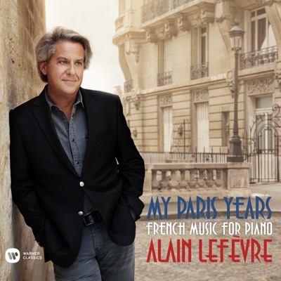 Alain Lefèvre – My Paris Years: French Music for Piano