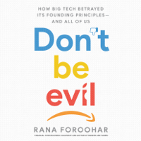 Don't Be Evil: How Big Tech Betrayed Its Founding Principles -- and All of Us (Unabridged)