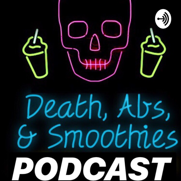 Death, Abs, & Smoothies