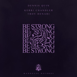 Be Strong (Club Mix) [feat. Kerri Chandler & Troy Denari] - Single