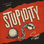 Stupidity - Save Me (feat. Keith Streng)