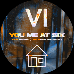 You Me At Six - Our House (The Mess We Made)