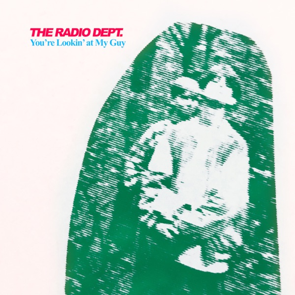 The Radio Dept. You're Lookin' At My Guy
