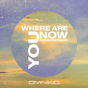 Where Are You Now (Denis First Remix) - Single