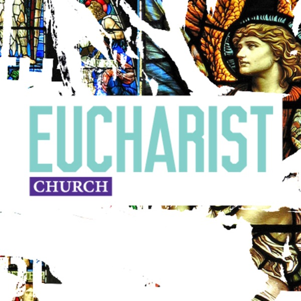 Eucharist Church (Updated 2018 Podcast)