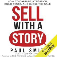 Sell with a Story: How to Capture Attention, Build Trust, and Close the Sale (Unabridged)