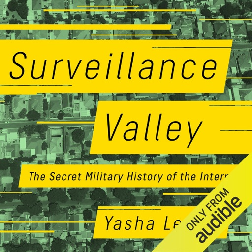 Surveillance Valley: The Secret Military History of the Internet (Unabridged) - Yasha Levine