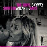 The Vinyl Skyway - Subterranean Hearts