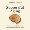 Daniel J. Levitin - Successful Aging: A Neuroscientist Explores the Power and Potential of Our Lives (Unabridged)  artwork