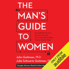 """The Man's Guide to Women: Scientifically Proven Secrets from the """"Love Lab"""" About What Women Really Want (Unabridged)"""