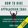 Chris Cage - How to Hike the Appalachian Trail: A Comprehensive Guide to Plan and Prepare for a Successful Thru-Hike (Unabridged)  artwork