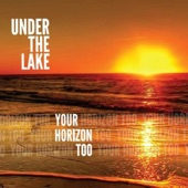 Under The Lake - It's Your Horizon Too
