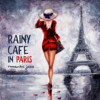 Connecting Souls Music Zone - Rainy Café in Paris – Romantic Jazz: Mellow Music for Date