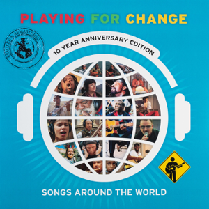 Playing for Change - Songs Around the World (10 Year Anniversary Edition)