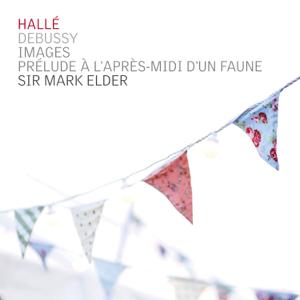 Hallé Orchestra & Sir Mark Elder - Debussy: Images & Prélude à l'après-midi d'un faune
