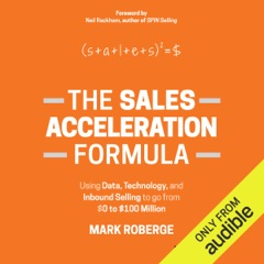 The Sales Acceleration Formula: Using Data, Technology, And Inbound Selling to Go from $0 to $100 Million (Unabridged)