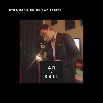 Otra Canción de Rap Triste - Single - Ar-Kall