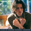 Bad (Live At Round Chapel, London) - Single, James Bay