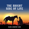 The Bright Side of Life: Slow Country 2019, Best Ballads, Waltz & Swing Country - Various Artists